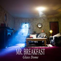 Mr Breakfast - Glass Dome